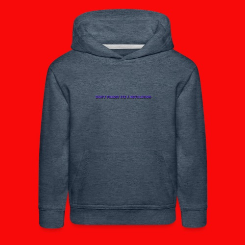 DON'T FORGOT ITS A REVOLUTION - Kids' Premium Hoodie