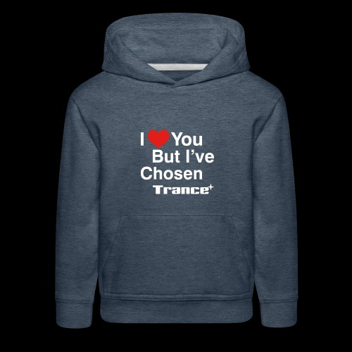 I Love You.. But I've Chosen Trance - Kids' Premium Hoodie