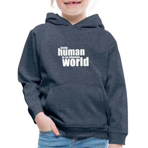 Be human in an inhuman world - Kids' Premium Hoodie