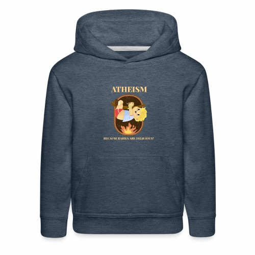 Atheism, Because Babies Are Delicious! - Kids' Premium Hoodie