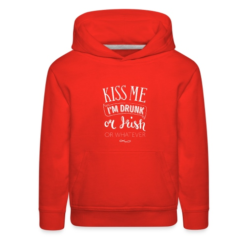 Kiss Me. I'm Drunk. Or Irish. Or Whatever. - Kids' Premium Hoodie