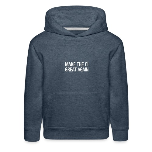 Make the CI Great Again - Kids' Premium Hoodie