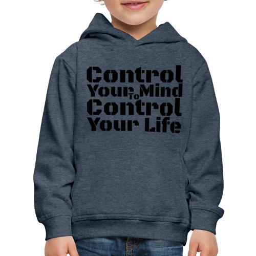 Control Your Mind To Control Your Life - Black - Kids' Premium Hoodie