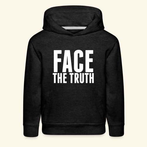 Face The Truth - Kids' Premium Hoodie