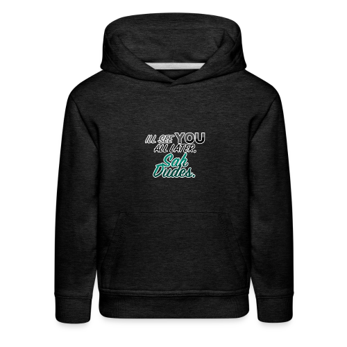 I'll see you all later, San Dudes. - Kids' Premium Hoodie