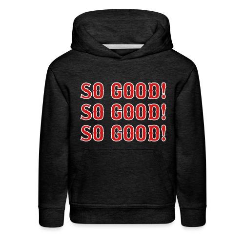 So Good! (Boston) - Kids' Premium Hoodie