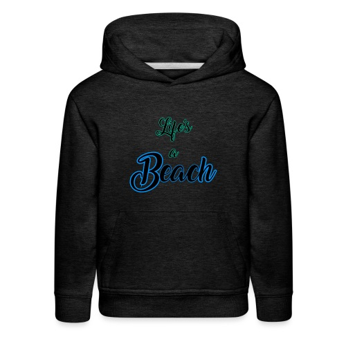 Life's a Beach - Kids' Premium Hoodie