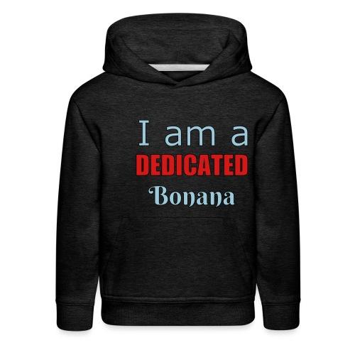 I am a dedicated bonana - Kids' Premium Hoodie