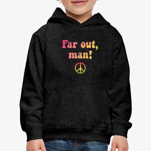 Far Out, Man - Kids' Premium Hoodie