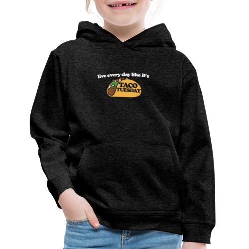 Live every day like it's taco tuesday - Kids' Premium Hoodie