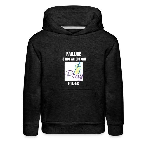 Failure Is NOT an Option! - Kids' Premium Hoodie