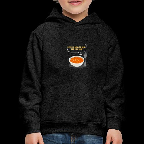 Life is a Bowl of Soup, and I'm a fork | Love Life - Kids' Premium Hoodie