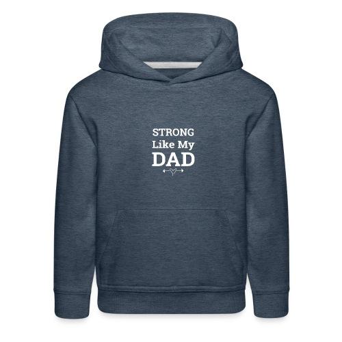 Strong like Dad white - Kids' Premium Hoodie