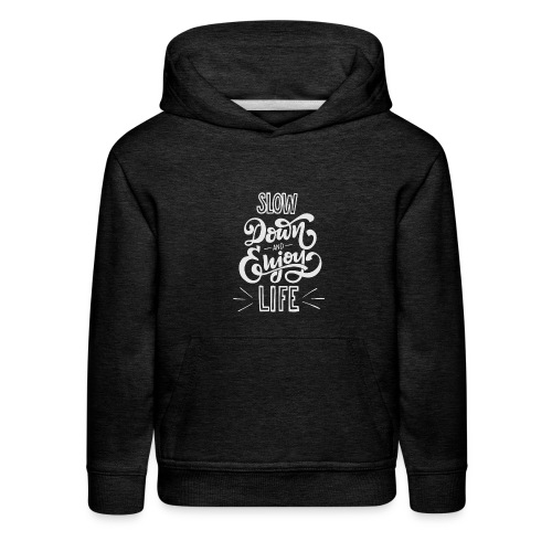 Slow down and enjoy life - Kids' Premium Hoodie
