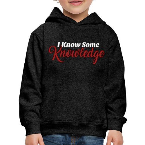 I Know Some Knowledge - Kids' Premium Hoodie