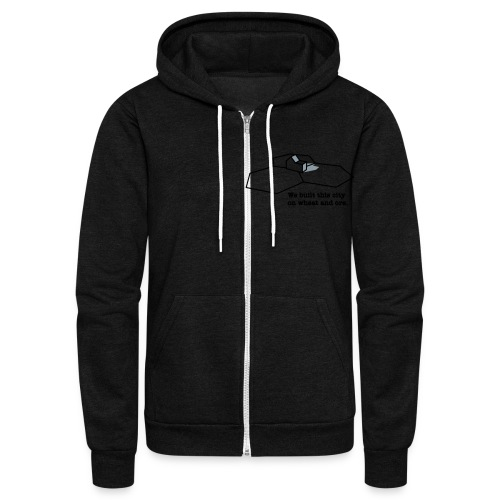 We Built This City On Wheat And Ore - Unisex Fleece Zip Hoodie