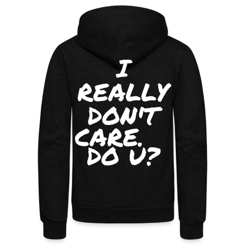 I Really Don't Care. Do U? - Unisex Fleece Zip Hoodie