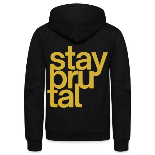 Stay BruTal (in gold metallic letters) - Unisex Fleece Zip Hoodie
