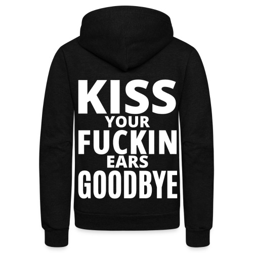 KISS YOUR FUCKIN EARS GOODBYE (white letters) - Unisex Fleece Zip Hoodie