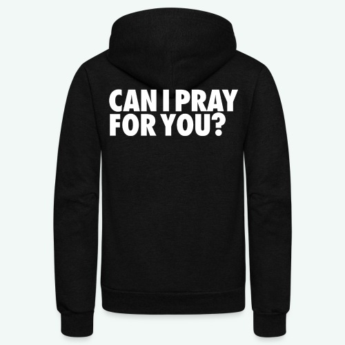CAN I PRAY FOR YOU - Unisex Fleece Zip Hoodie