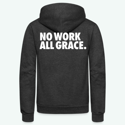 NO WORK ALL GRACE - Unisex Fleece Zip Hoodie