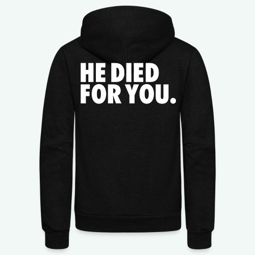 HE DIED FOR YOU - Unisex Fleece Zip Hoodie