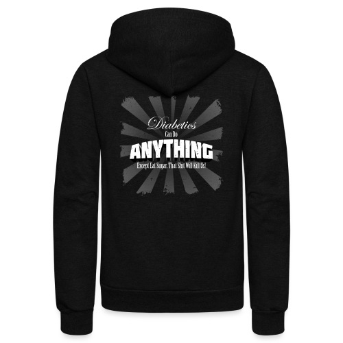 Diabetics Can Do Anything........... - Unisex Fleece Zip Hoodie