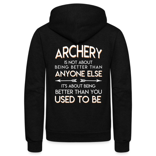 Archery Lover Better Than You Used To Be - Unisex Fleece Zip Hoodie