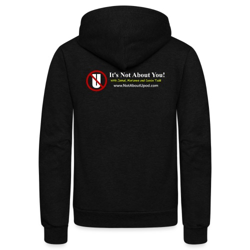 it's Not About You with Jamal, Marianne and Todd - Unisex Fleece Zip Hoodie