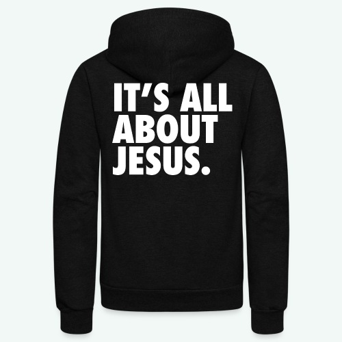IT S ALL ABOUT JESUS - Unisex Fleece Zip Hoodie