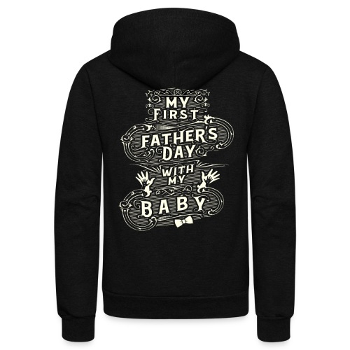 My first fathers day with my baby - Unisex Fleece Zip Hoodie