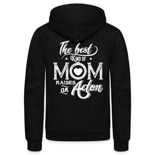 The Best Kind Of Mom Raises An Actor, Mother's Day - Unisex Fleece Zip Hoodie