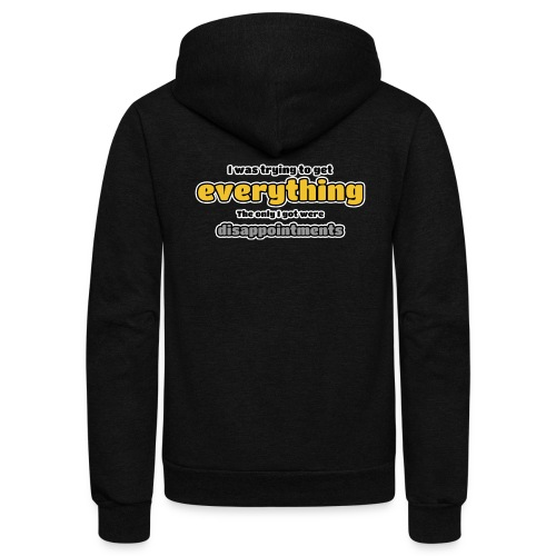 Trying to get everything - got disappointments - Unisex Fleece Zip Hoodie