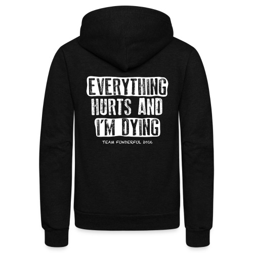 Everything Hurts and I'm Dying - Unisex Fleece Zip Hoodie