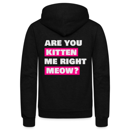 Are you kitten me meow - Unisex Fleece Zip Hoodie