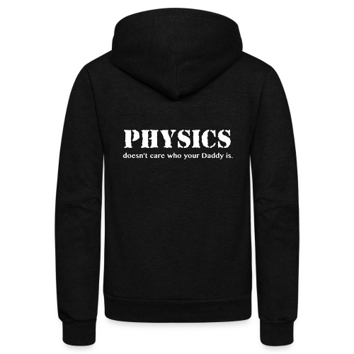 Physics doesn't care who your Daddy is. - Unisex Fleece Zip Hoodie