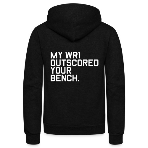 My WR1 Outscored your Bench. (Fantasy Football) - Unisex Fleece Zip Hoodie