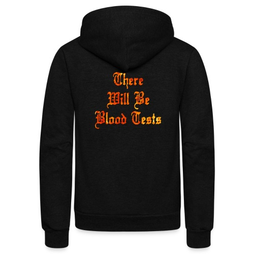 There Will Be Blood Tests - Unisex Fleece Zip Hoodie