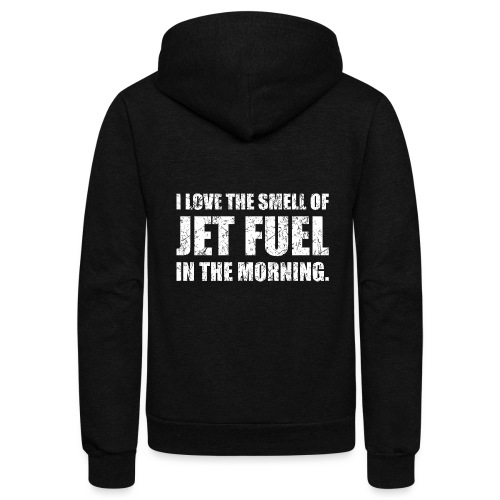 I Love The Smell Of Jet Fuel In The Morning - Unisex Fleece Zip Hoodie