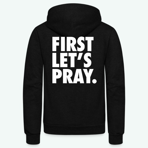 FIRST LET S PRAY - Unisex Fleece Zip Hoodie