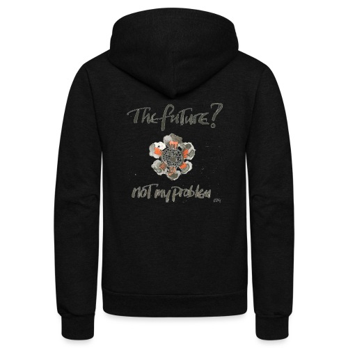 The Future not my problem - Unisex Fleece Zip Hoodie