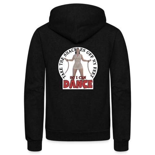 Take the shackles off my feet so I can dance - Unisex Fleece Zip Hoodie