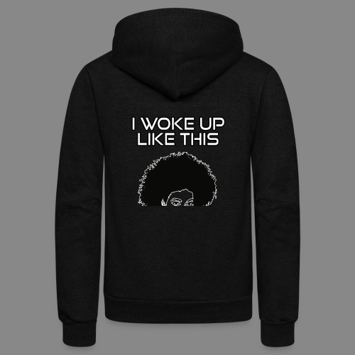 I Woke Up Like This - Unisex Fleece Zip Hoodie