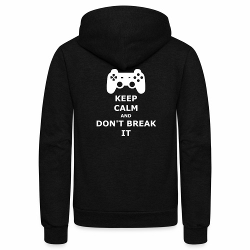 Keep Calm and don't break your game controller - Unisex Fleece Zip Hoodie