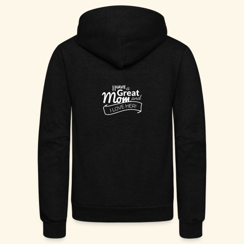 I HAVE A GREAT MOM AND I LOVE HER TEE - Unisex Fleece Zip Hoodie