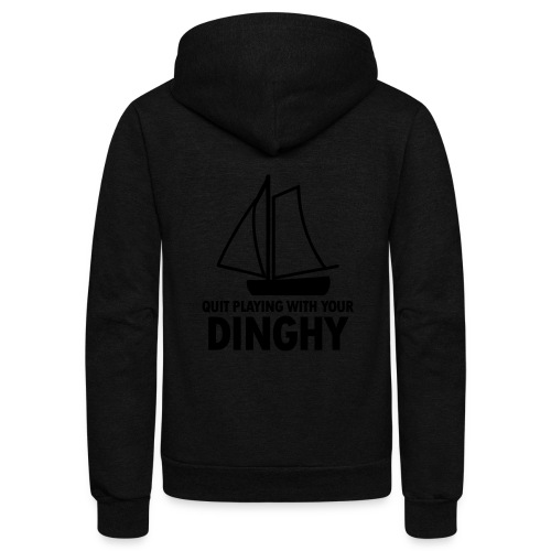 Quit Playing With Your Dinghy - Unisex Fleece Zip Hoodie