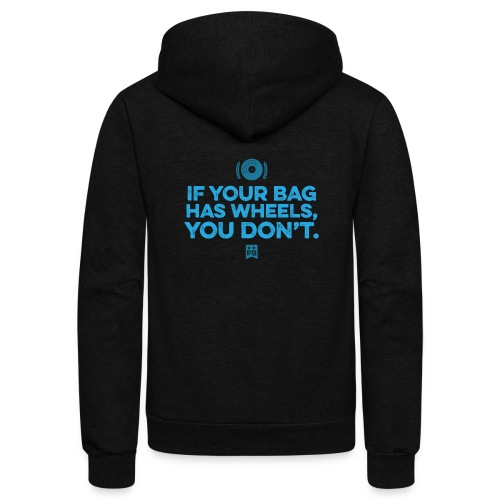 Only your bag has wheels - Unisex Fleece Zip Hoodie