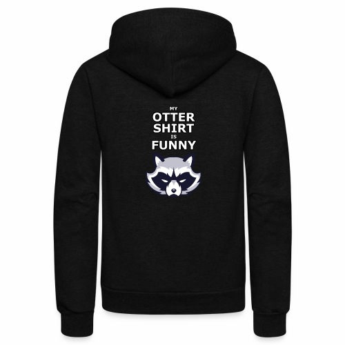 My Otter Shirt Is Funny - Unisex Fleece Zip Hoodie