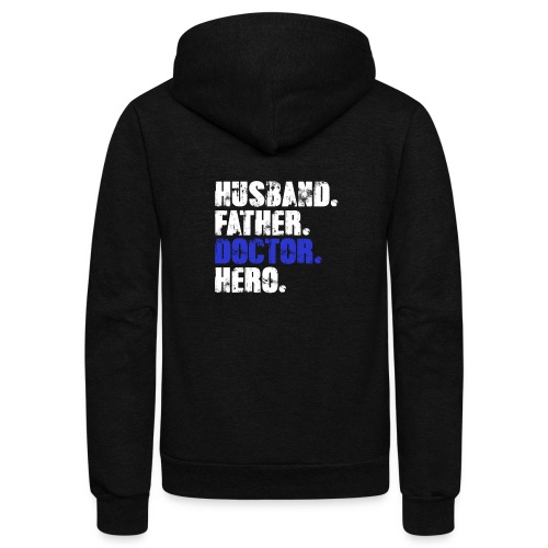 Father Husband Doctor Hero - Doctor Dad - Unisex Fleece Zip Hoodie
