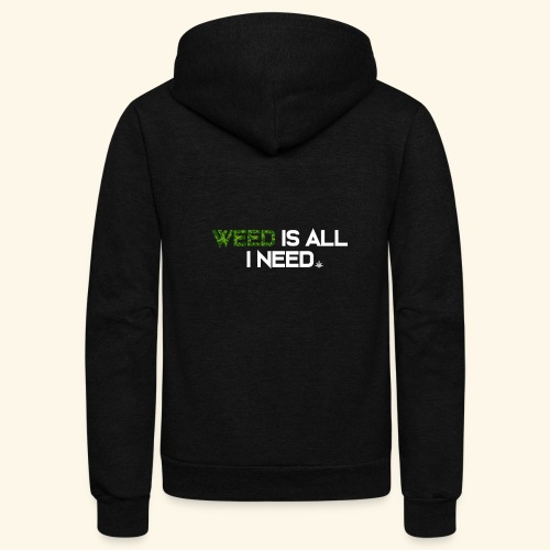 WEED IS ALL I NEED - T-SHIRT - HOODIE - CANNABIS - Unisex Fleece Zip Hoodie